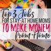 Top 3 Jobs for Stay-at-Home Moms to Make Money from Home