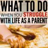 What to Do When You Struggle With Life as a Parent