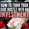 How I Turned a Side Hustle into My Greatest Investment.