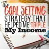 The Simple Goal Setting Strategy That Helped Me Triple My Income