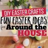 DIY Easter Crafts: Fun Easter Ideas for Around the House
