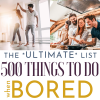 500 Things to Do When Bored - The Ultimate List