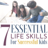 7 Essential Life Skills For Kids That Make Successful Adults.