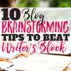How To Beat Writer's Block: 10 Blog Brainstorming Tips