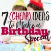 7 (Cheap!) Ideas to Make a Birthday Special