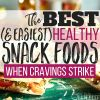 Love Your Diet: The Best, Easiest Healthy Snack Foods for When Cravings Strike