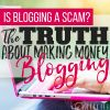 Is Blogging a Scam? The Truth About Making Money Blogging