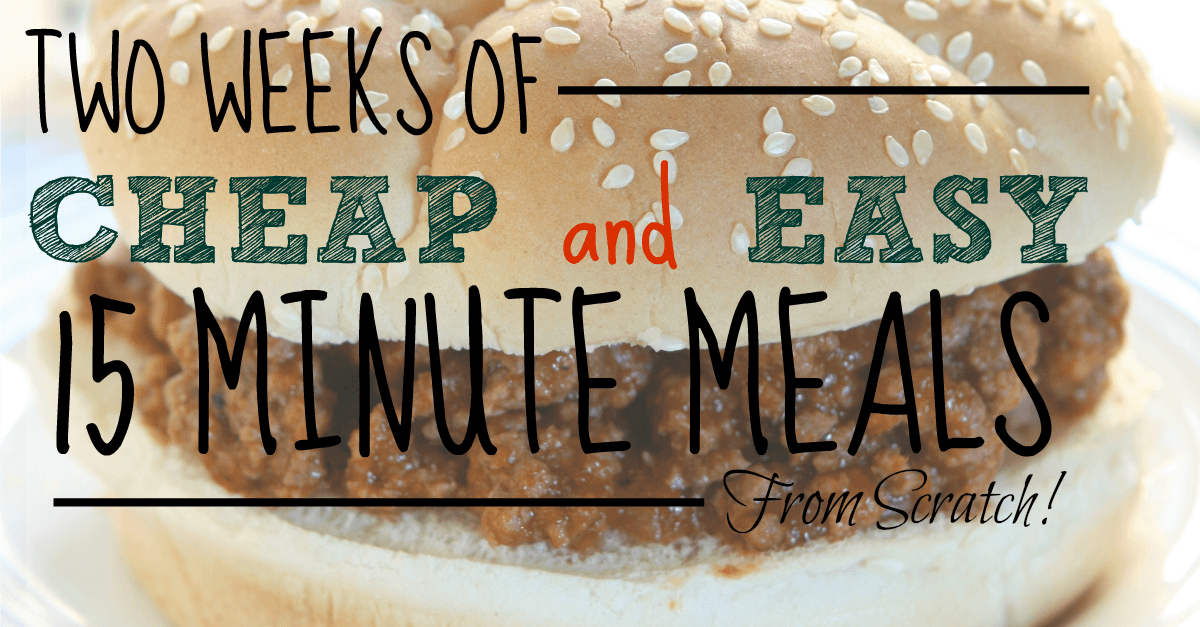 2 weeks of cheap and easy 15 minute meals from scratch the busy