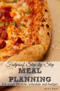 Fail-Proof Step by Step Meal Planning For Every Lifestyle, Schedule and Budget!