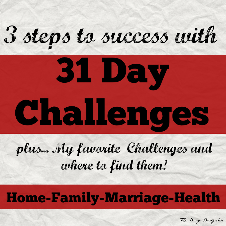 31 Days To Change Your Life… What Will You Change? Home~ Family~ Marriage~ Health.