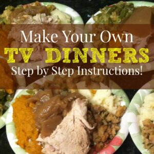 Make Your Own TV Dinners Step by Step Instructions! (All)