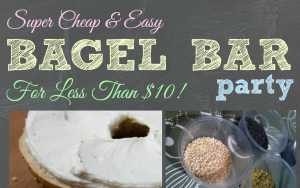 Super Cheap and Easy Bagel Bar Party for Less than $10!