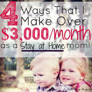 4 ways that I make over 3k as a stay at home mom.