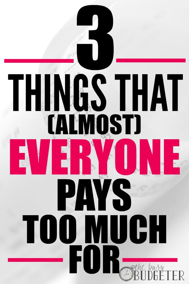 Three things that almost everyone pays too much for...