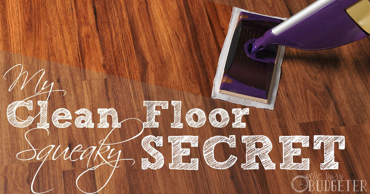 The Secret To Squeaky Clean Wooden Floors The Busy Budgeter
