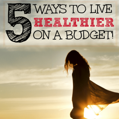 5 Ways to Live Healthier on a Budget (with steps you can take right now!)