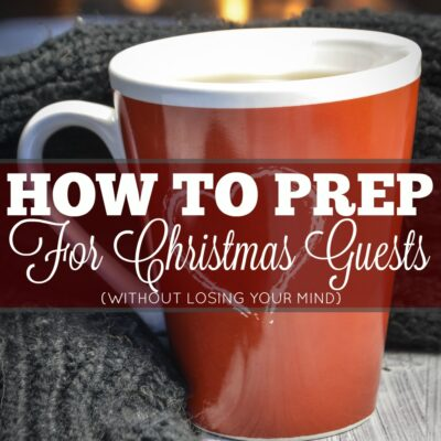 How to Prep for Guests at Christmas (without losing your mind).