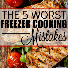 The 5 Worst Freezer Cooking Mistakes