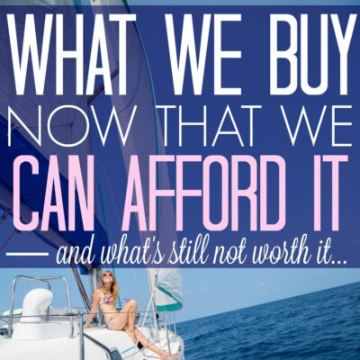What We Buy Now That We Can Afford It (and What's Still Not Worth It…)
