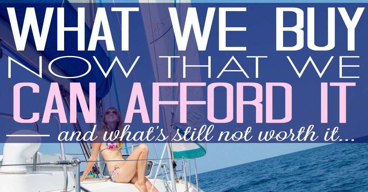What We Buy Now That We Can Afford It (and What\'s Still Not Worth It ...