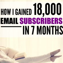 Easy Ways To Increase Your Email List (And How I Gained 18,000 Subscribers in 7 Months…) Step by Step!