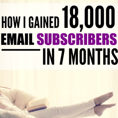 Easy Ways to Increase Your Email List (and how I gained 18,000 subscribers in 7 months…)