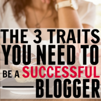 The Three Traits You Need to be a Successful Blogger