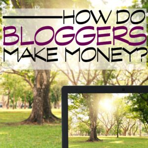 HOW DO BLOGGERS MAKE MONEY FEATURED