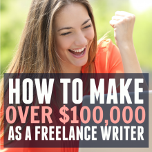 How to Make Six Figures as a Freelance Writer.