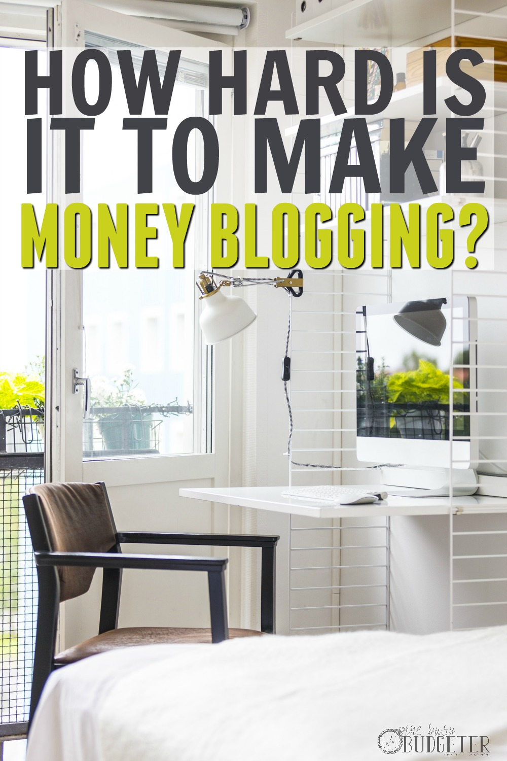 How Hard is it to Make Money Blogging? - The Busy Budgeter