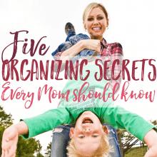 5 Organizing Secrets Every Mom Should Know