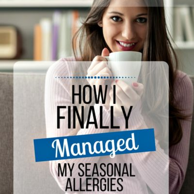 How I Finally Managed My Seasonal Allergies