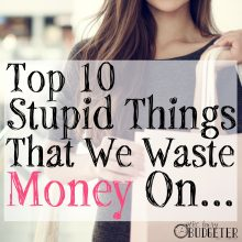 Top 10 Stupid Things That We Waste Money On