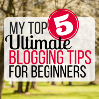 My Top 5 Ultimate Blogging Tips for Beginners