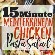 15 Minute Mediterranean Chicken Pasta Salad