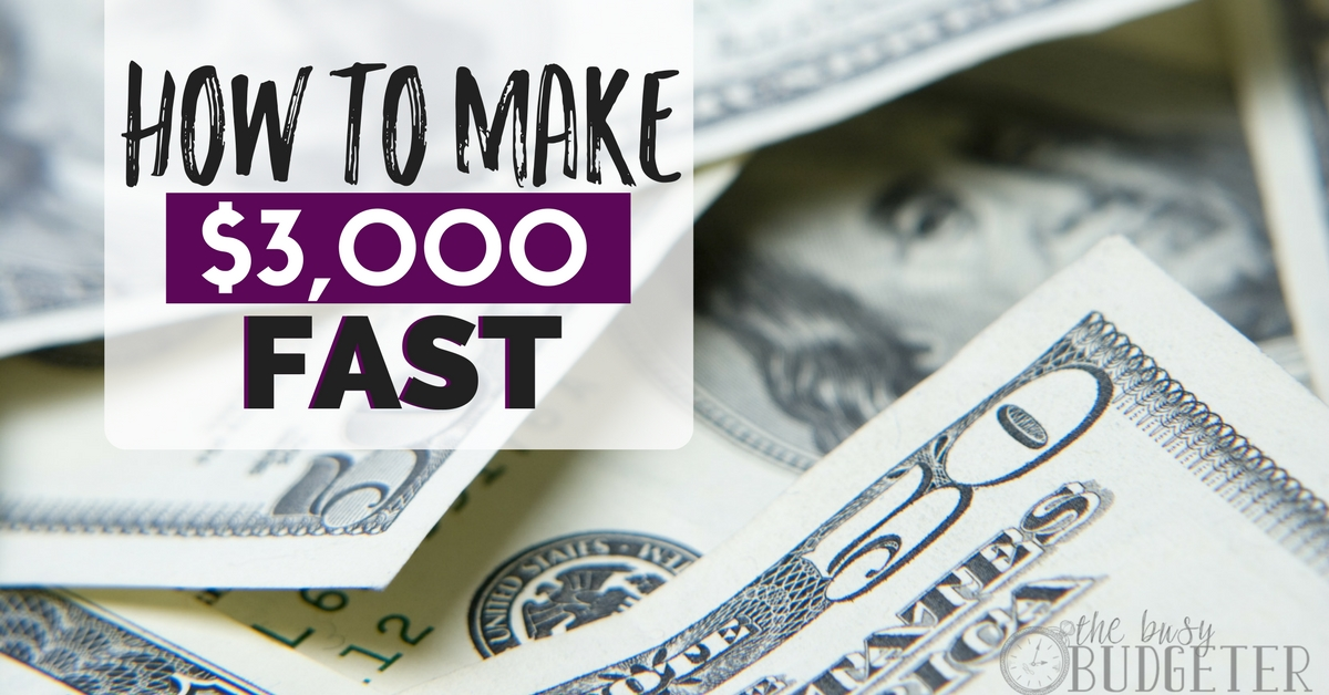 How to Make $3000 FAST   Fast Money   The Busy Budgeter