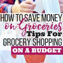 How to Save Money on Groceries – Tips for Grocery Shopping on A Budget