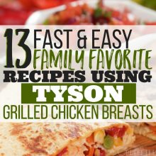 13 Fast & Easy Family Favorite Recipes Using Tyson Grilled Chicken Breasts