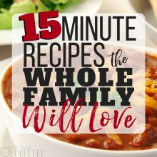 Quick Family Dinner Recipes: 15-Minute Recipes The Whole Family Will Love