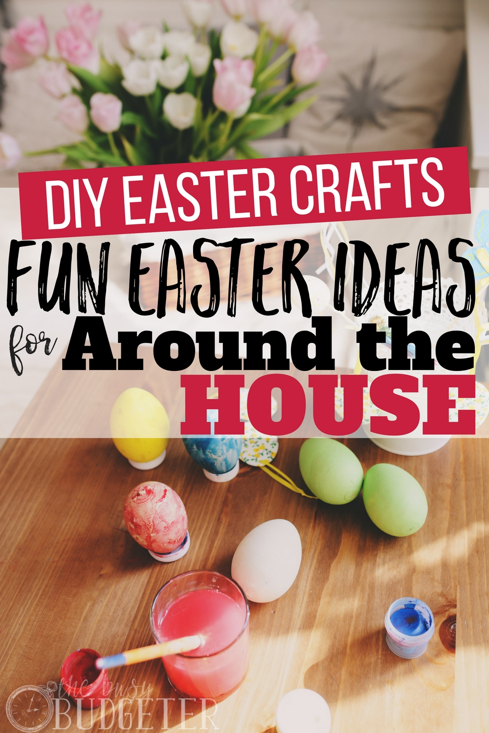 Diy Easter Crafts Fun Easter Ideas For Around The House Busy Budgeter
