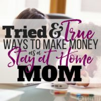 Tried & True Ways to Make Money as a Stay at Home Mom