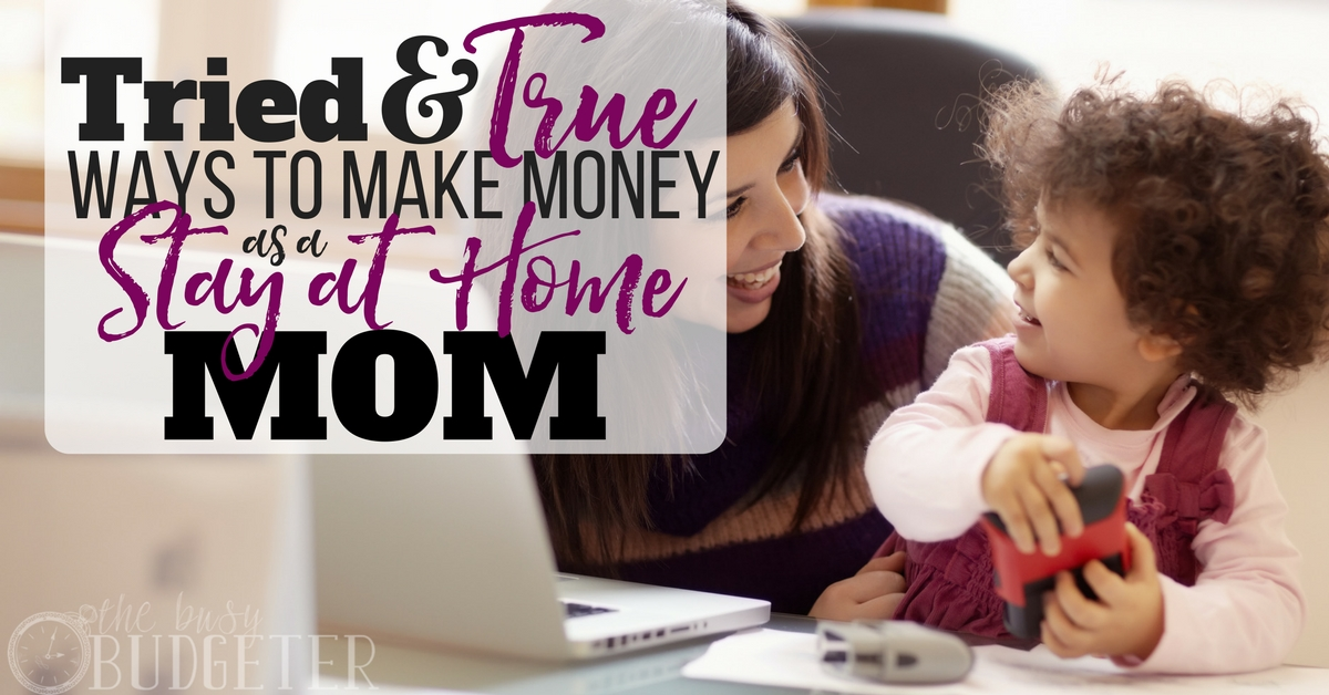 Ways To Make Money As A Stay At Home Mom Tried Tested Busy Budgeter