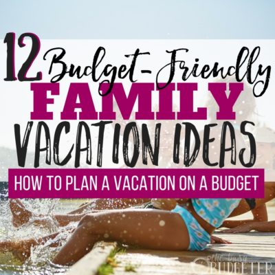12 Budget-Friendly Family Vacation Ideas: How To Plan a Vacation on a Budget