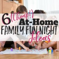 6 (Cheap!) At-Home Family Fun Night Ideas