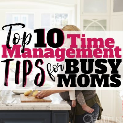 Top 10 Time Management Tips for Busy Moms