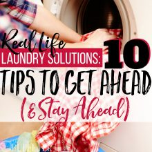 Real Life Laundry Solutions: 10 Tips to Get Ahead (& STAY Ahead)
