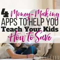 4 Money-Making Apps to Help You Teach Your Kids How To Save