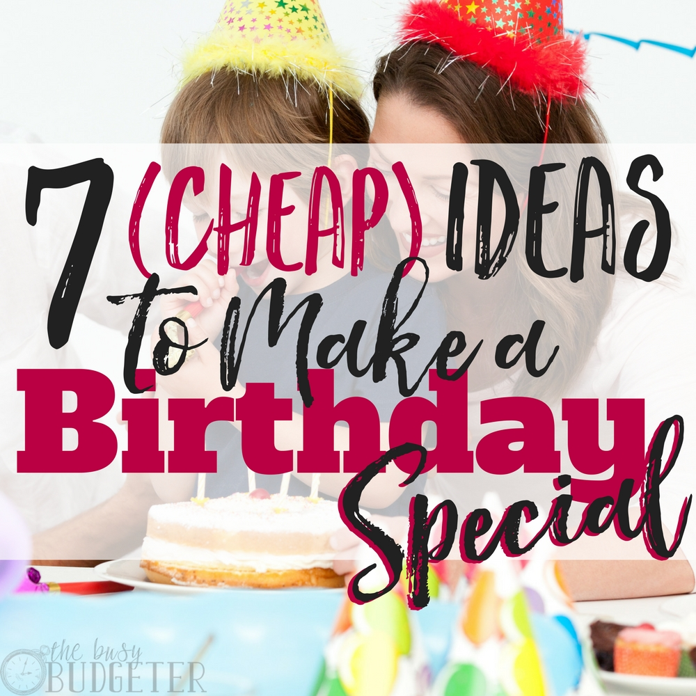 7 Cheap Ideas To Make A Birthday Special