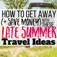 Save on Late Summer Travel: Last Minute Trip Ideas (On a Budget!)