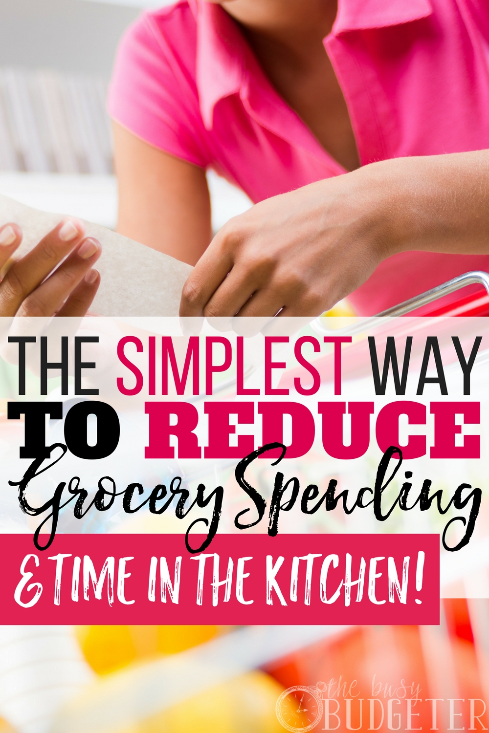 the simplest way to reduce grocery spending and time in the kitchen